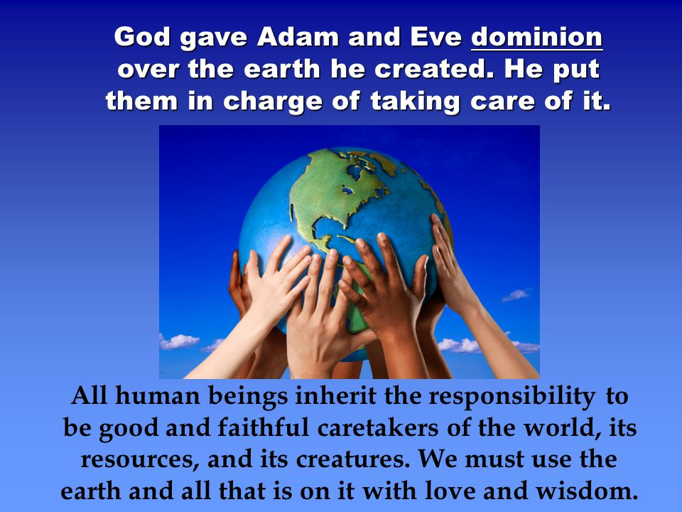 God gave Adam and Eve dominion over the earth he created