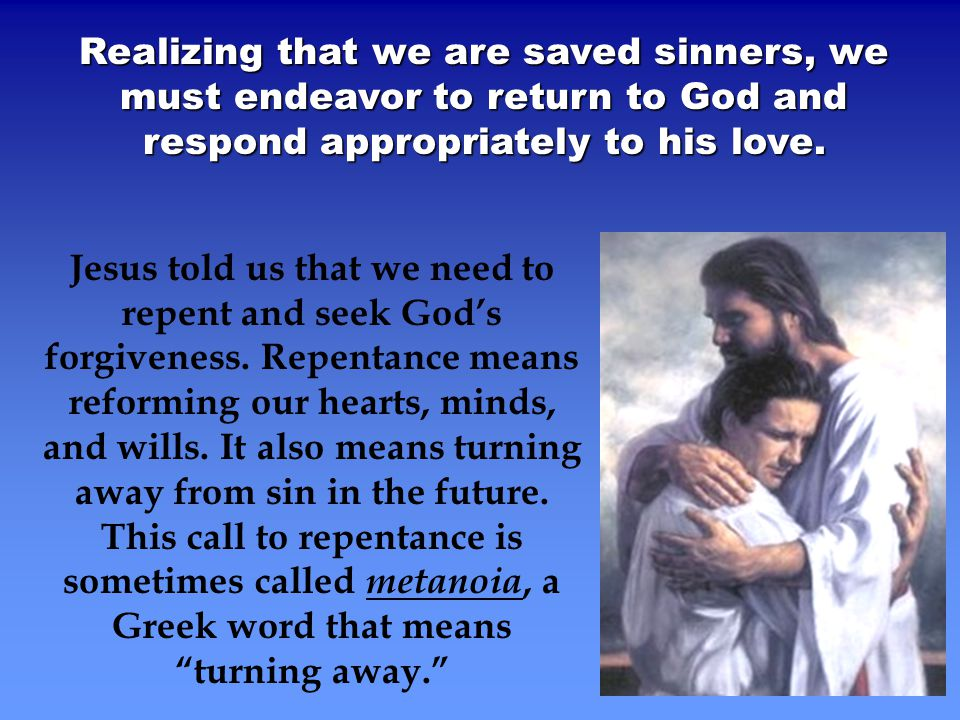 Realizing that we are saved sinners, we must endeavor to return to God and respond appropriately to his love.