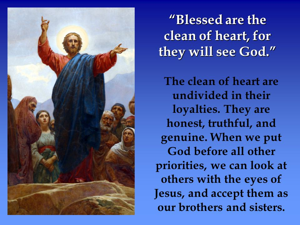 Blessed are the clean of heart, for they will see God.