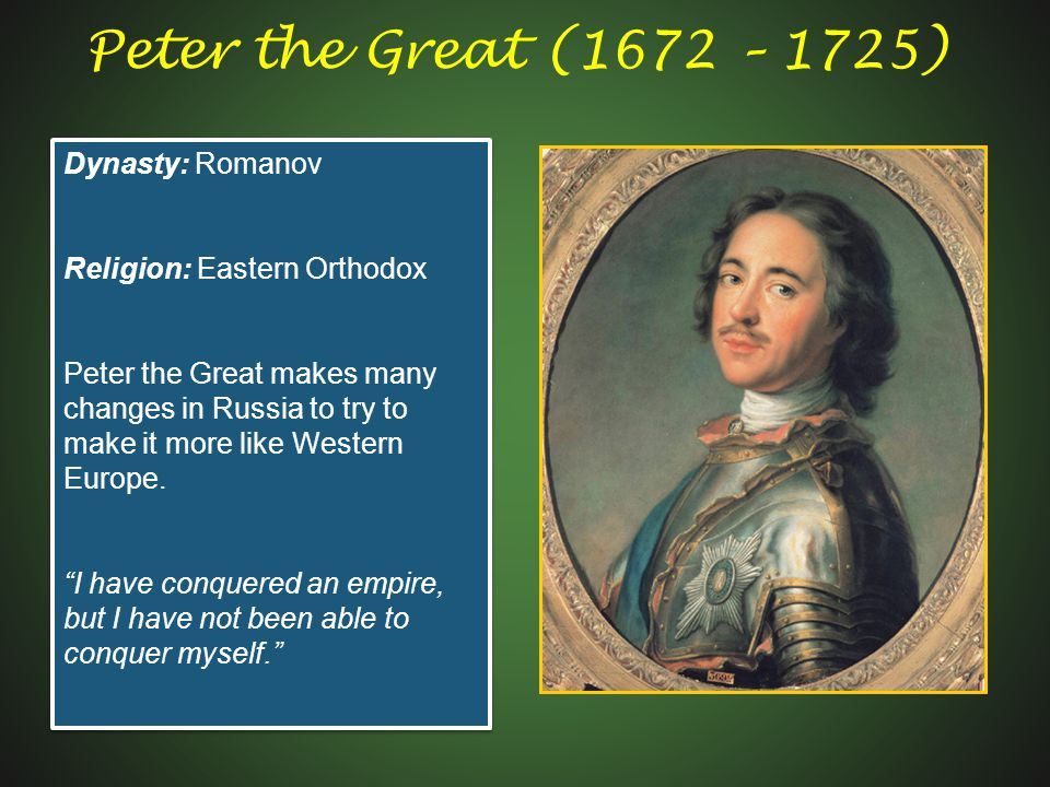 Peter the Great (1672 – 1725) Dynasty: Romanov