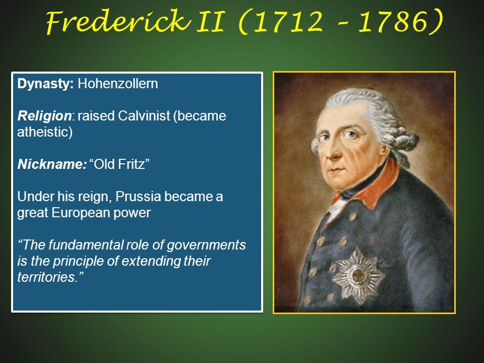 Frederick II (1712 – 1786) Dynasty: Hohenzollern