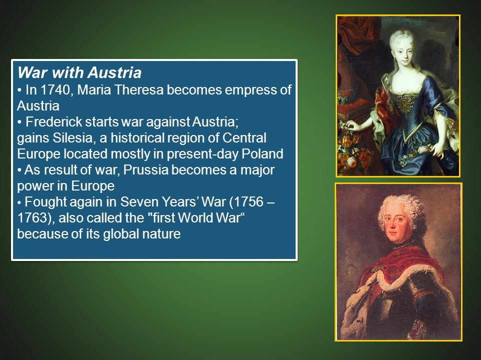War with Austria • In 1740, Maria Theresa becomes empress of Austria