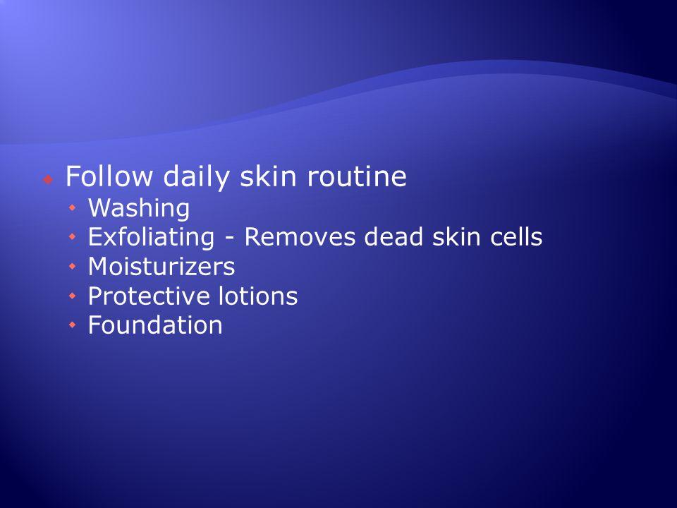 Follow daily skin routine