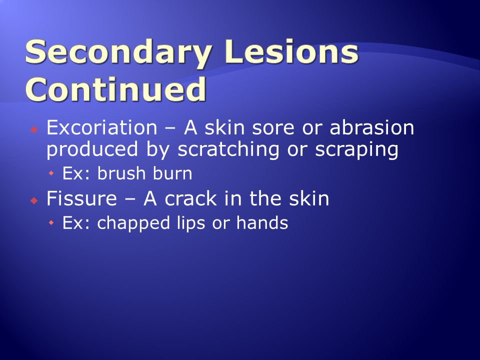 Secondary Lesions Continued