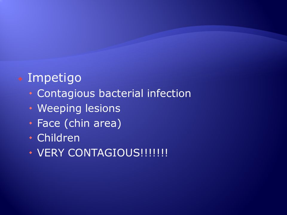 Impetigo Contagious bacterial infection Weeping lesions