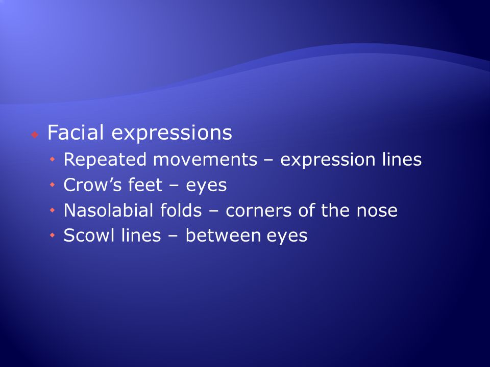 Facial expressions Repeated movements – expression lines