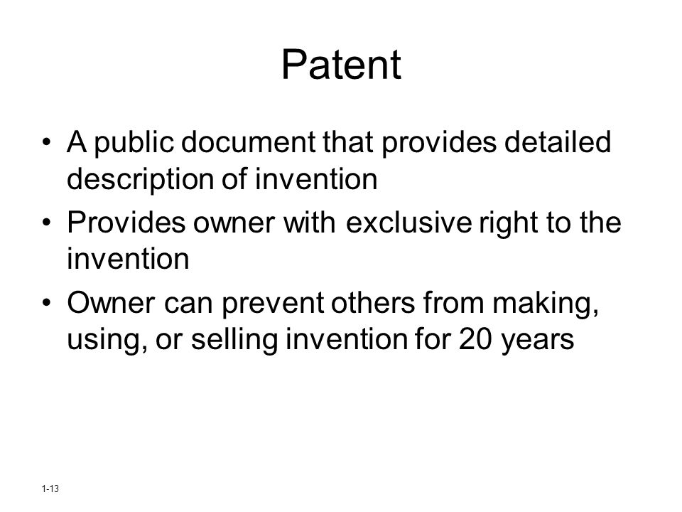 Patent A public document that provides detailed description of invention. Provides owner with exclusive right to the invention.