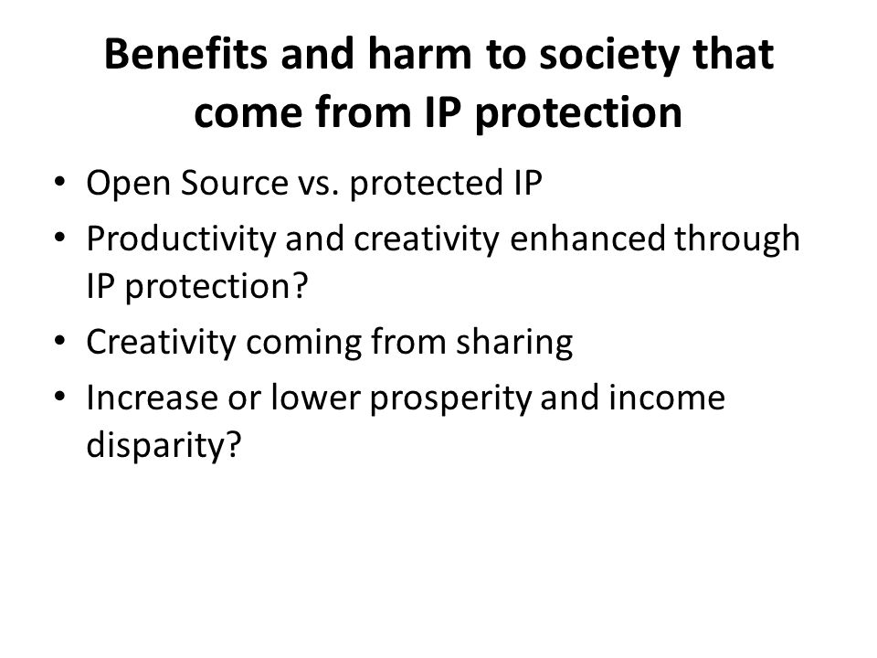 Benefits and harm to society that come from IP protection