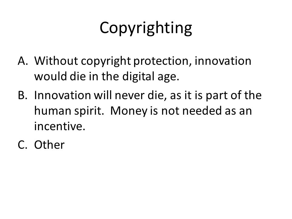 Copyrighting Without copyright protection, innovation would die in the digital age.
