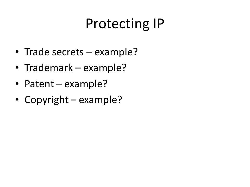 Protecting IP Trade secrets – example Trademark – example