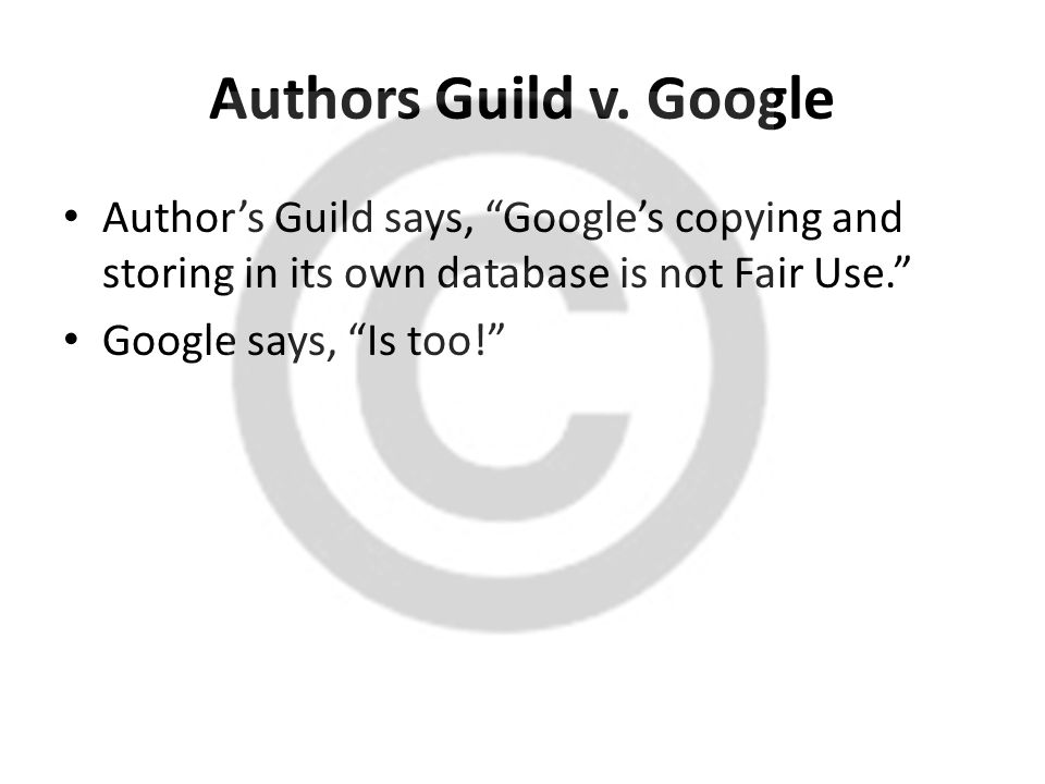 Authors Guild v. Google Author's Guild says, Google's copying and storing in its own database is not Fair Use.