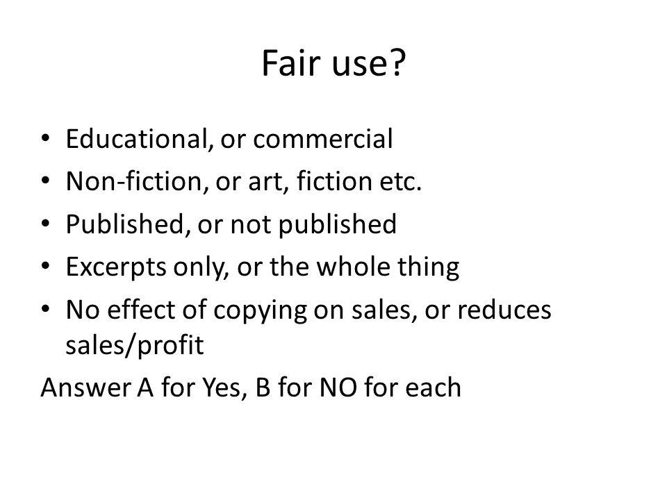 Fair use Educational, or commercial Non-fiction, or art, fiction etc.