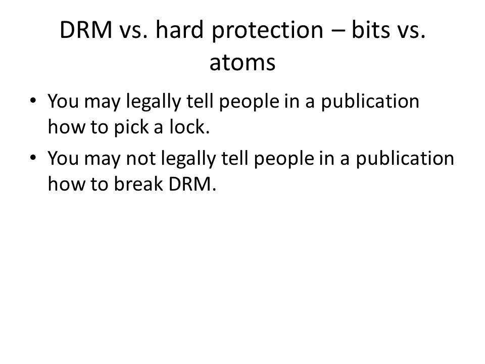 DRM vs. hard protection – bits vs. atoms