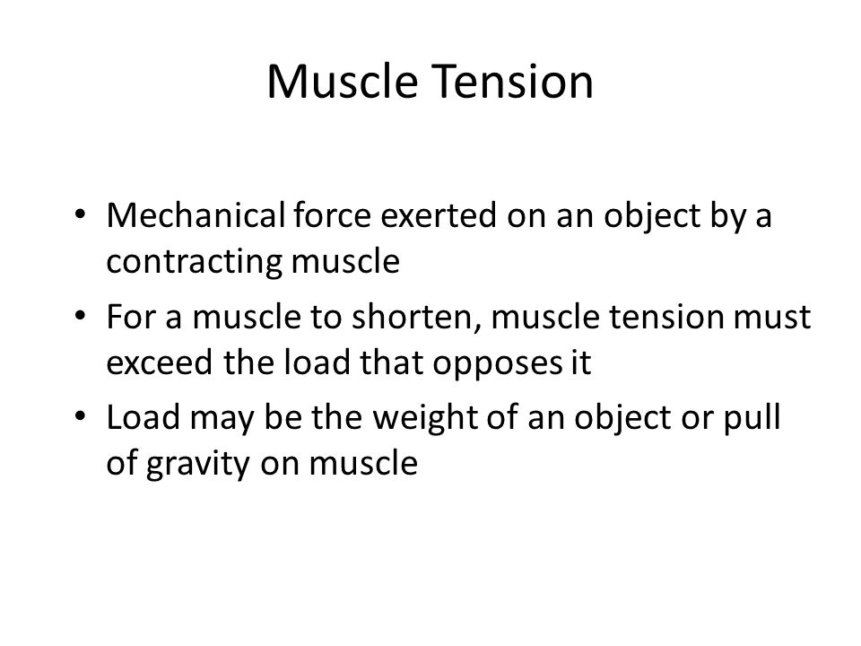 Muscle Tension Mechanical force exerted on an object by a contracting muscle.