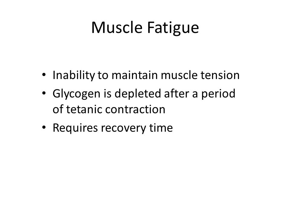 Muscle Fatigue Inability to maintain muscle tension