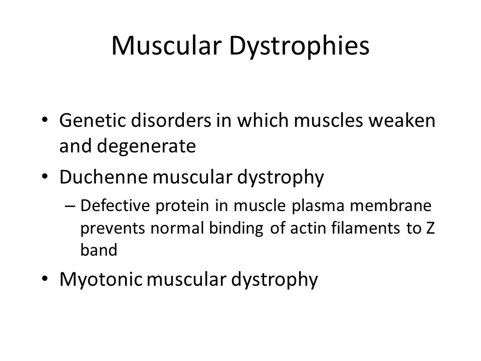 Muscular Dystrophies Genetic disorders in which muscles weaken and degenerate. Duchenne muscular dystrophy.