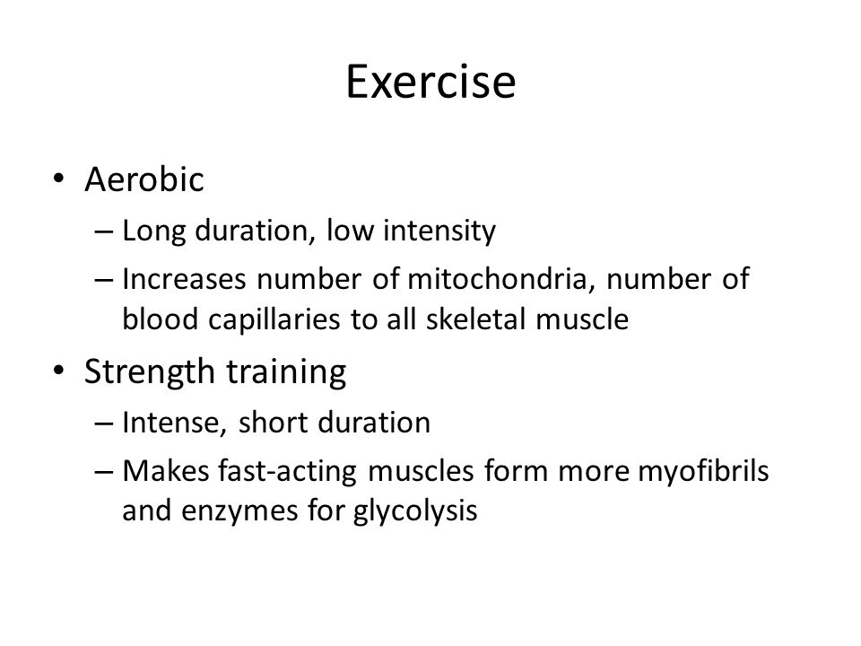 Exercise Aerobic Strength training Long duration, low intensity