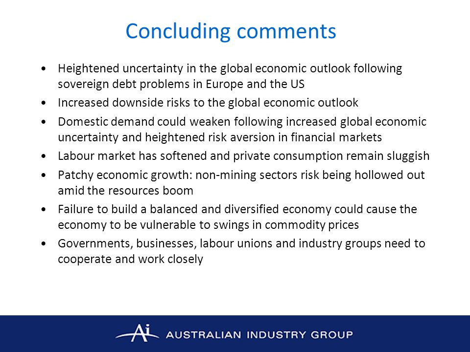 Concluding comments Heightened uncertainty in the global economic outlook following sovereign debt problems in Europe and the US.