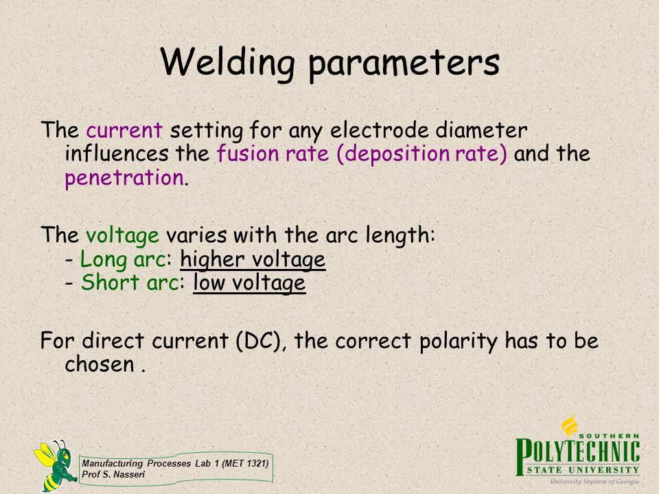 Welding parameters The current setting for any electrode diameter influences the fusion rate (deposition rate) and the penetration.