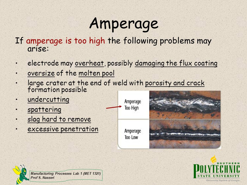 Amperage If amperage is too high the following problems may arise: