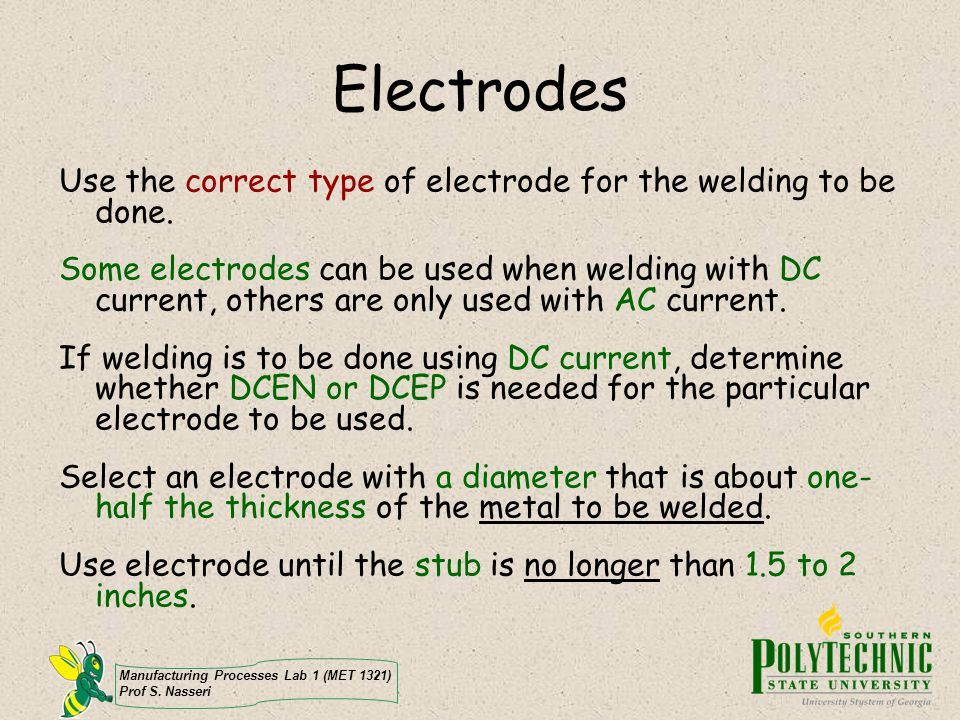 Electrodes Use the correct type of electrode for the welding to be done.