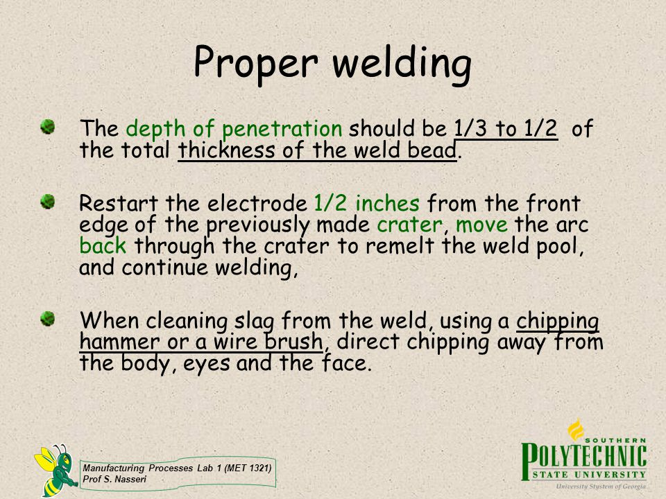 Proper welding The depth of penetration should be 1/3 to 1/2 of the total thickness of the weld bead.