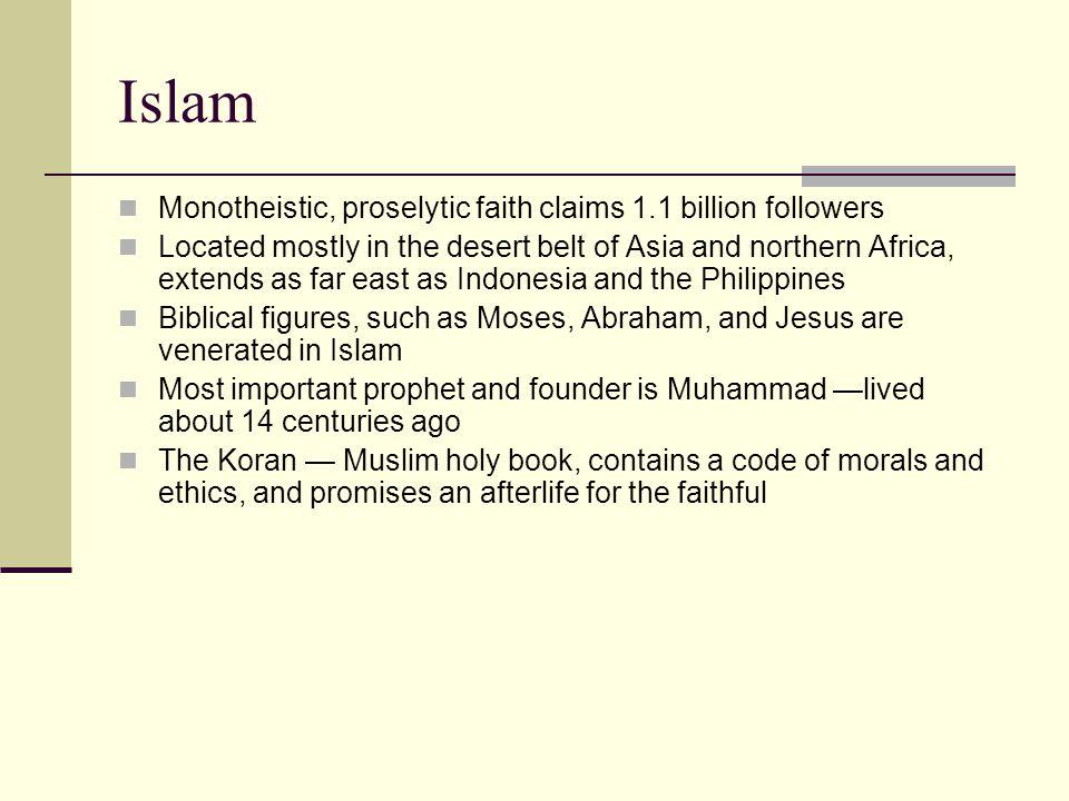 Islam Monotheistic, proselytic faith claims 1.1 billion followers