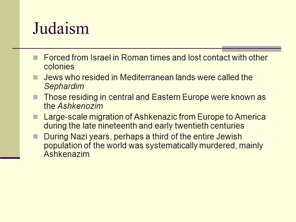 Judaism Forced from Israel in Roman times and lost contact with other colonies. Jews who resided in Mediterranean lands were called the Sephardim.