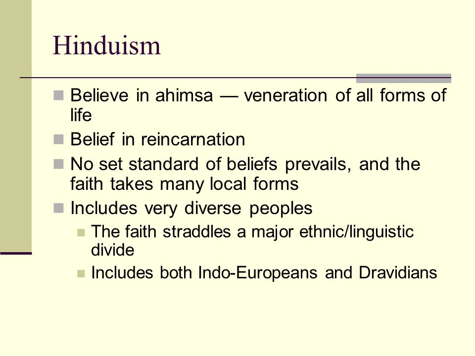 Hinduism Believe in ahimsa — veneration of all forms of life