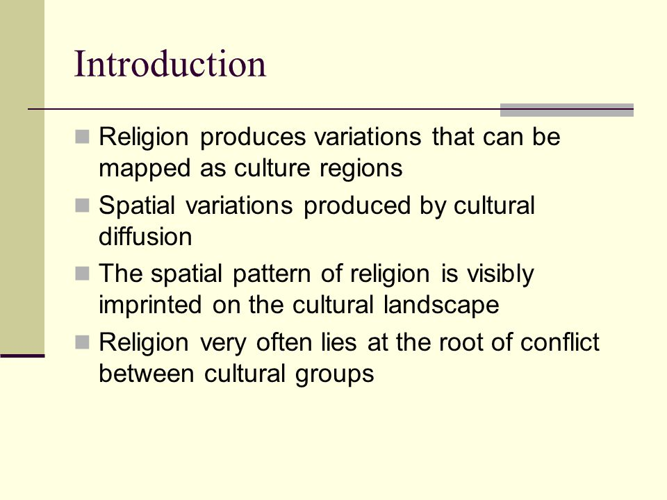 Introduction Religion produces variations that can be mapped as culture regions. Spatial variations produced by cultural diffusion.