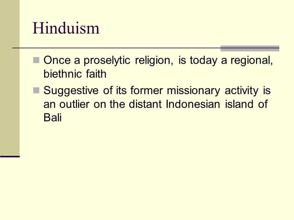 Hinduism Once a proselytic religion, is today a regional, biethnic faith.