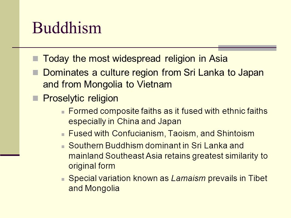 Buddhism Today the most widespread religion in Asia
