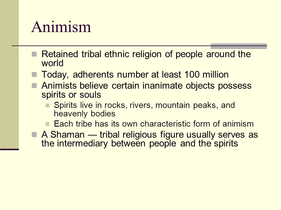 Animism Retained tribal ethnic religion of people around the world