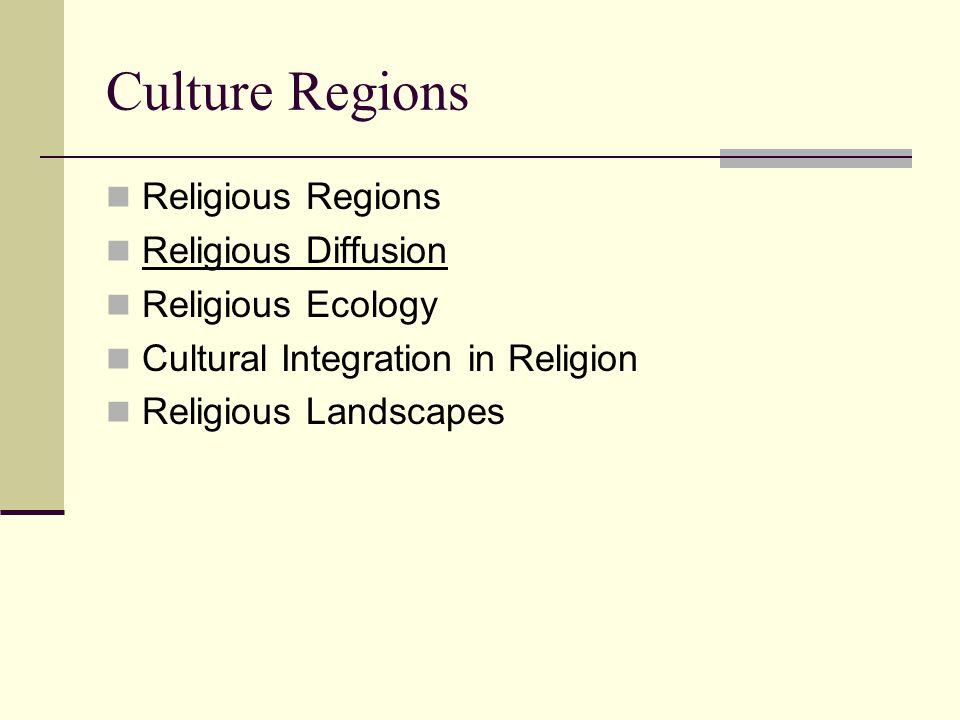 Culture Regions Religious Regions Religious Diffusion
