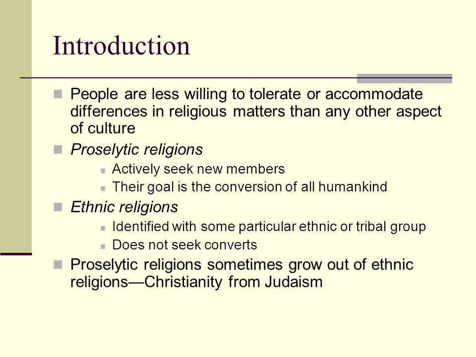 Introduction People are less willing to tolerate or accommodate differences in religious matters than any other aspect of culture.