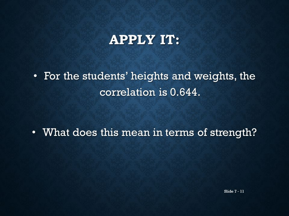 Apply it: For the students' heights and weights, the correlation is 0.644.