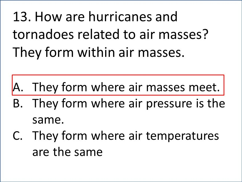 13. How are hurricanes and tornadoes related to air masses