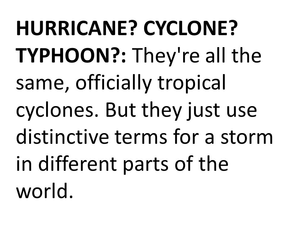 HURRICANE. CYCLONE. TYPHOON