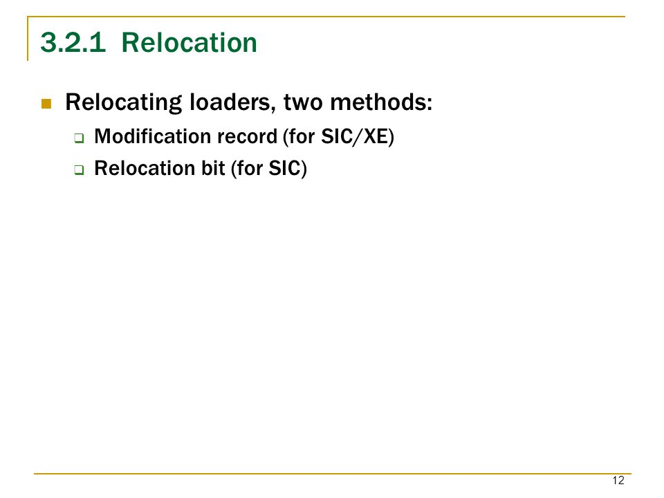 3.2.1 Relocation Relocating loaders, two methods:
