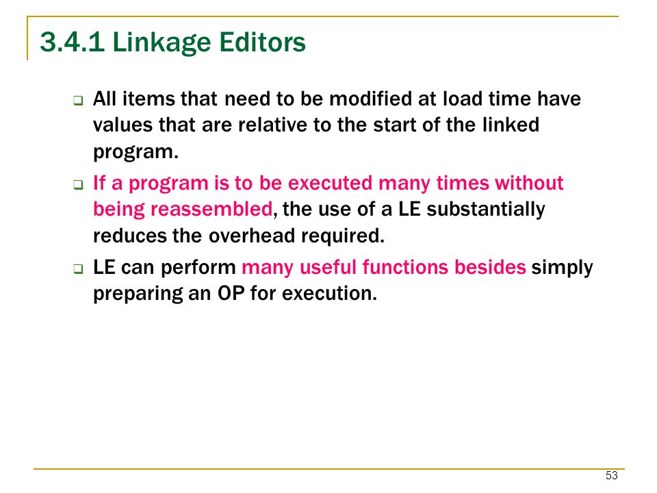 3.4.1 Linkage Editors All items that need to be modified at load time have values that are relative to the start of the linked program.