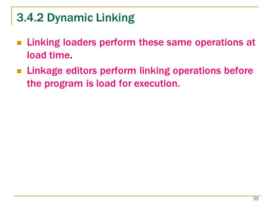 3.4.2 Dynamic Linking Linking loaders perform these same operations at load time.