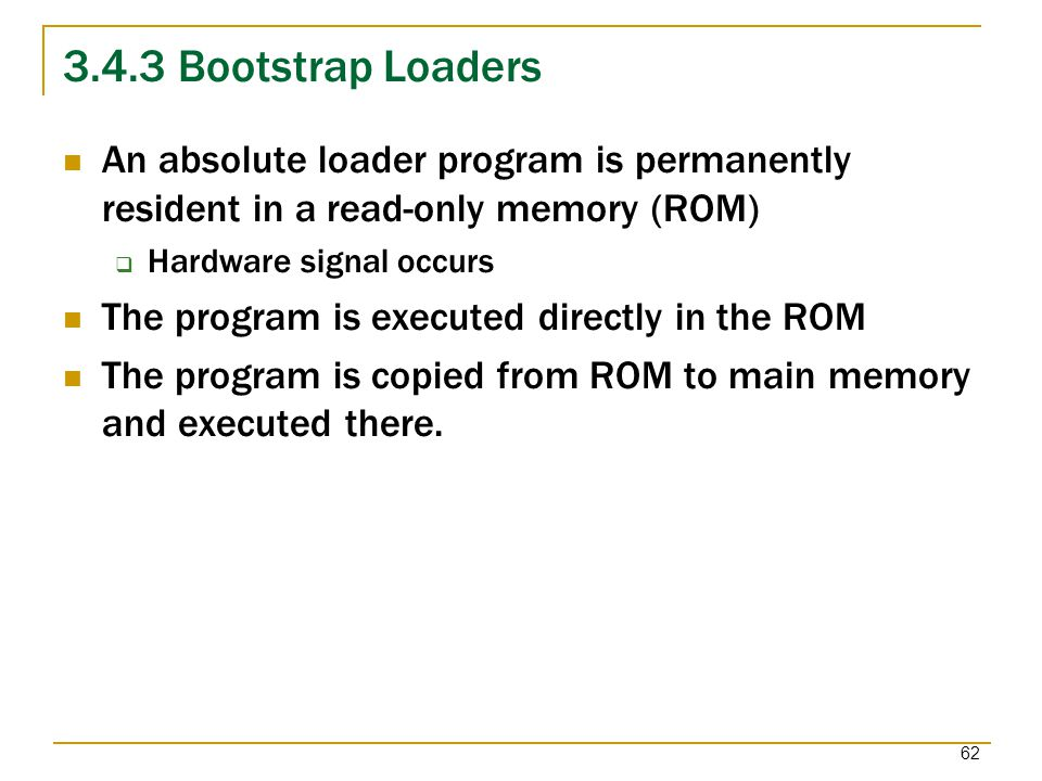 3.4.3 Bootstrap Loaders An absolute loader program is permanently resident in a read-only memory (ROM)
