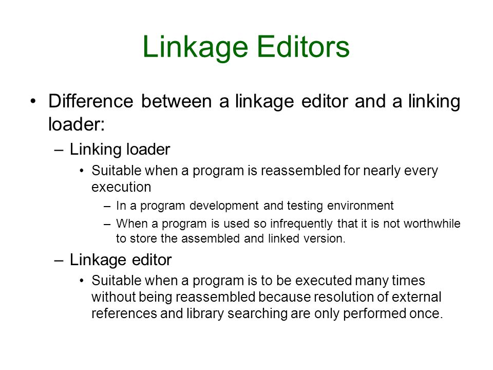 Linkage Editors Difference between a linkage editor and a linking loader: Linking loader.