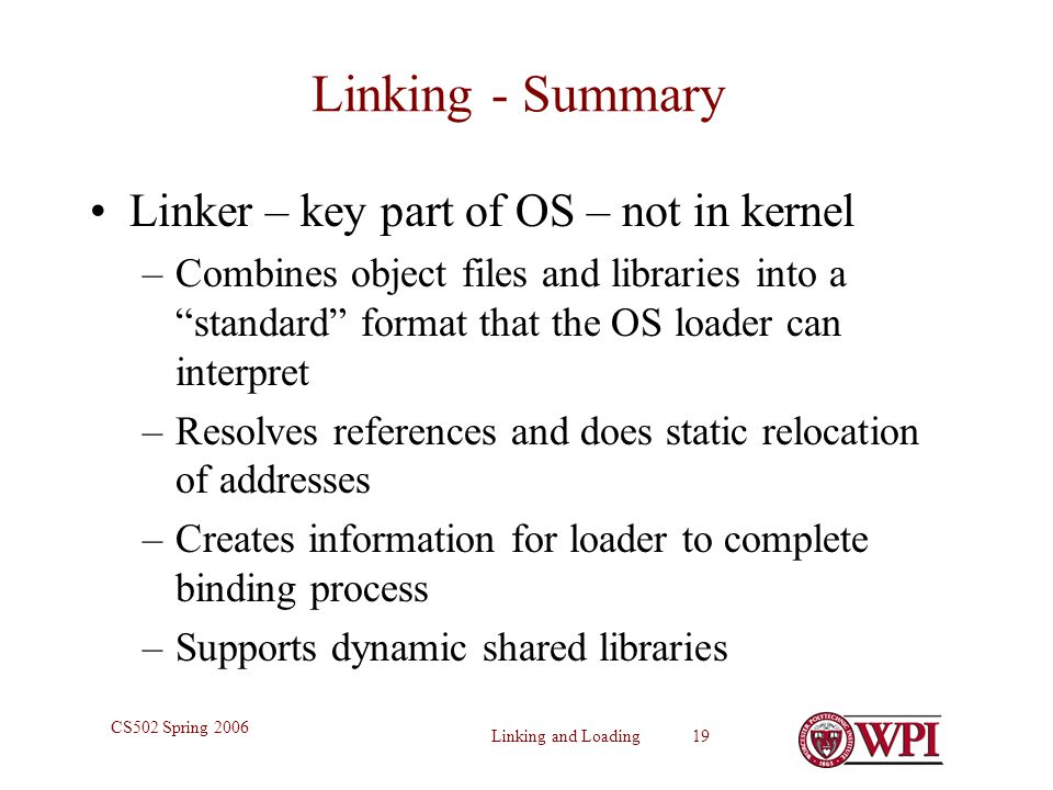 Linking - Summary Linker – key part of OS – not in kernel