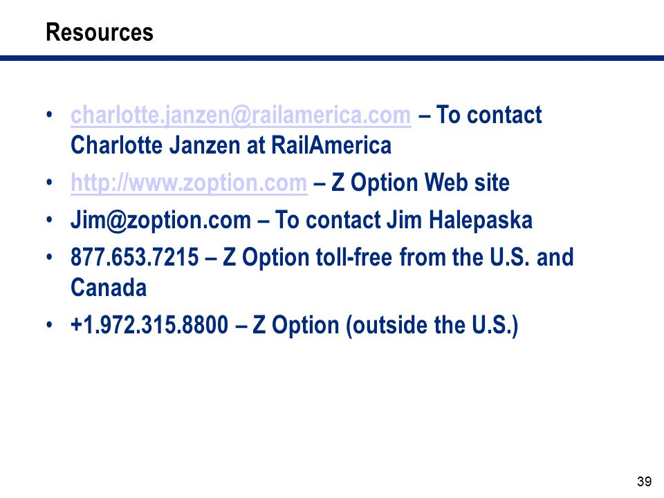 Resources charlotte.janzen@railamerica.com – To contact Charlotte Janzen at RailAmerica. http://www.zoption.com – Z Option Web site.