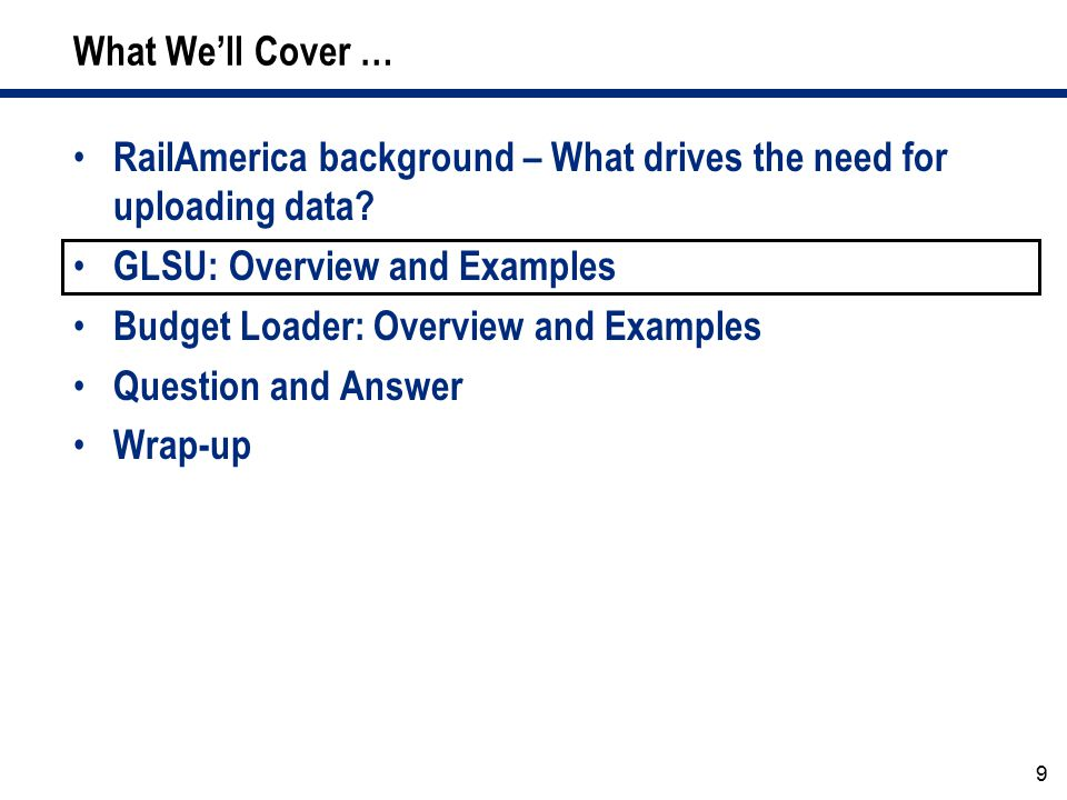 What We'll Cover … RailAmerica background – What drives the need for uploading data GLSU: Overview and Examples.