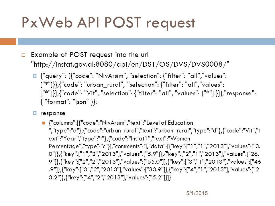 PxWeb API POST request Example of POST request into the url http://instat.gov.al:8080/api/en/DST/OS/DVS/DVS0008/