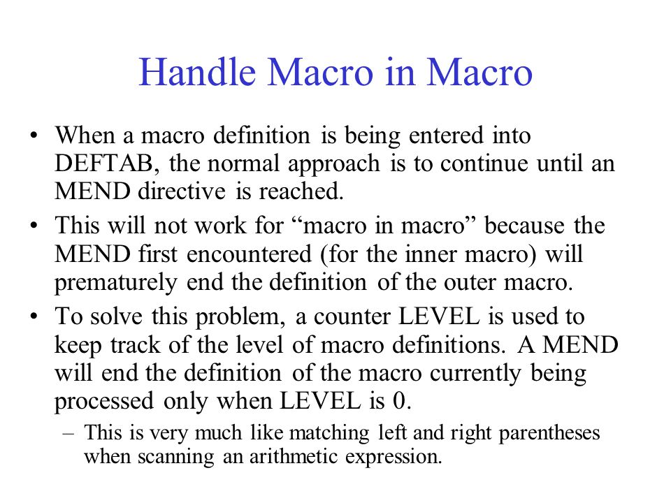 Handle Macro in Macro When a macro definition is being entered into DEFTAB, the normal approach is to continue until an MEND directive is reached.