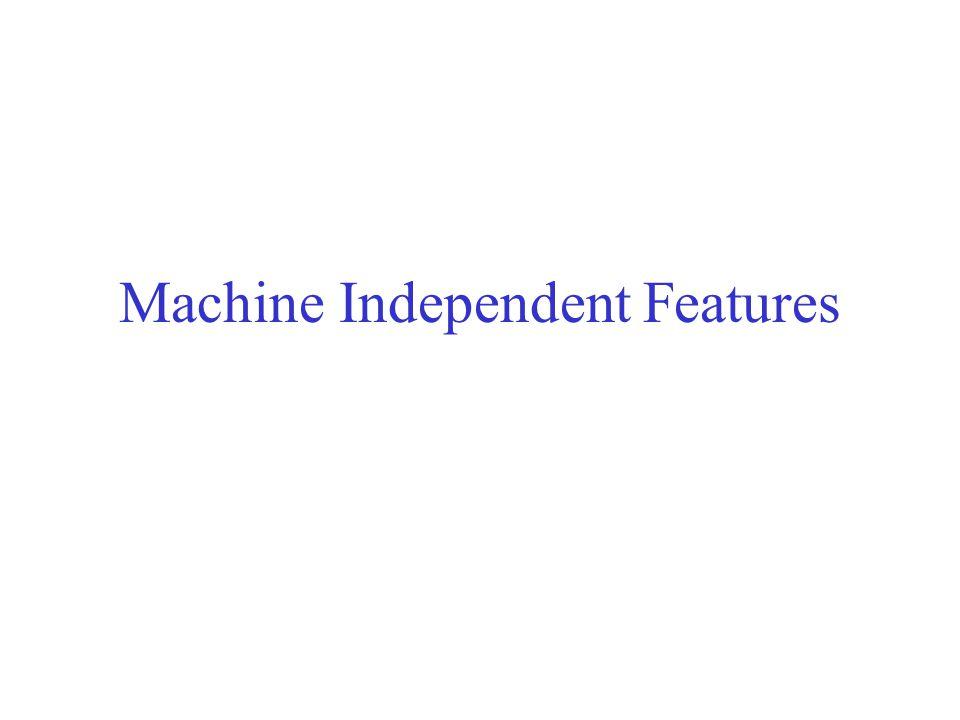 Machine Independent Features