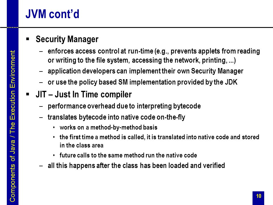 JVM cont'd Security Manager JIT – Just In Time compiler